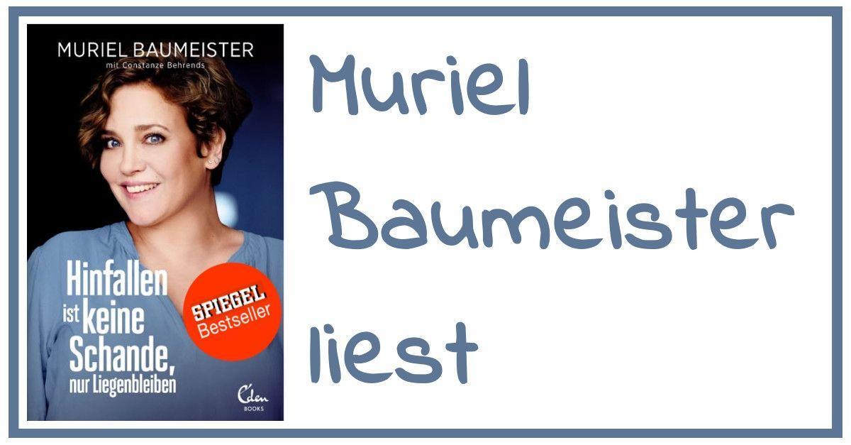 Muriel Baumeister - Hinfallen ist keine Schande nur Liegenbleiben